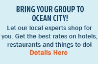 Bring Your Group to Ocean City - get the best deals from our experts!